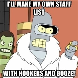 Bender PIMP 2 - I'll make my own staff list with hookers and booze!