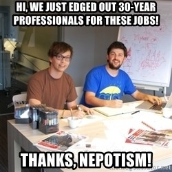 Naive Junior Creatives - hi, we just edged out 30-year professionals for these jobs! thanks, nepotism!