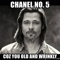 Brad Pitt Chanel - CHANEL NO. 5 COZ YOU OLD AND WRINKLY