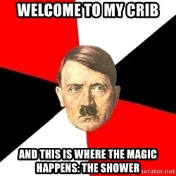Advice Hitler - welcome to my crib and this is where THE MAGIC happens: the shower