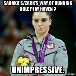 McKayla Maroney Not Impressed - sadako's/zack's way of running role play haven ? unimpressive.