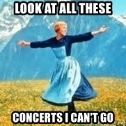 Look at all these - Look at all these concerts i can't go