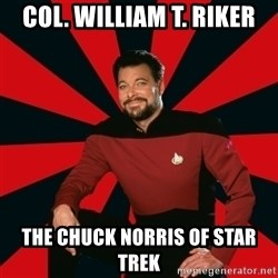 Manarchist Riker - col. william t. riker the chuck norris of star trek