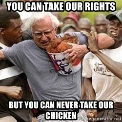Black Guys Are Real Mad - you can take our rights but you can never take our chicken