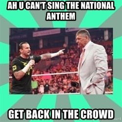 CM Punk Apologize! - AH U CAN'T SING THE NATIONAL ANTHEM GET BACK IN THE CROWD