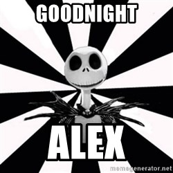 typical Burtonfan (my world) - GOODNIGHT ALEX
