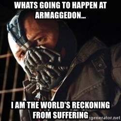Only then you have my permission to die - WHATS GOING TO HAPPEN AT ARMAGGEDON... I AM THE WORLD'S RECKONING FROM SUFFERING