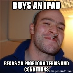 Good Guy Greg - buys an ipad reads 59 page long terms and conditions