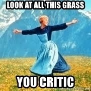 Look at all these - Look at all this grass you critic