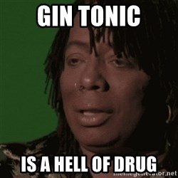 Rick James - Gin Tonic is a hell of drug