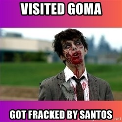 Zombie Dude - Visited Goma Got fracked by santos