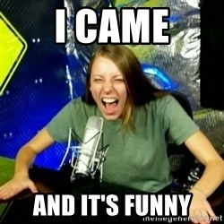 Unfunny/Uninformed Podcast Girl - i came and it's funny