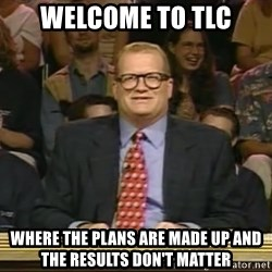 DrewCarey - Welcome to tlc Where the plans are made up and the results don't matter