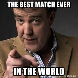 Jeremy Clarkson - The best match ever in the world