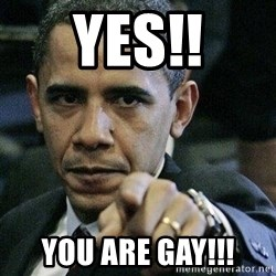 Pissed Off Barack Obama - YES!! YOU ARE GAY!!!