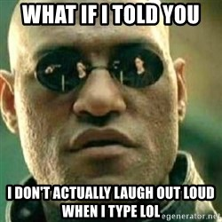 What If I Told You - What If I Told You I don't actually Laugh out loud when I type LOL