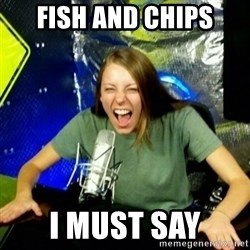 Unfunny/Uninformed Podcast Girl - fish and chips i must say