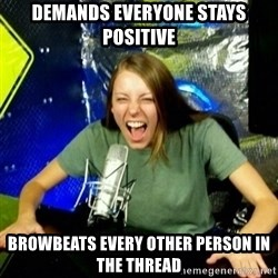 Unfunny/Uninformed Podcast Girl - DEMANDS EVERYONE STAYS POSITIVE BROWBEATS EVERY OTHER PERSON IN THE THREAD