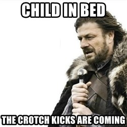Prepare yourself - child in bed The Crotch Kicks are coming