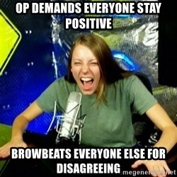 Unfunny/Uninformed Podcast Girl - OP demands everyone stay positive browbeats everyone else for disagreeing