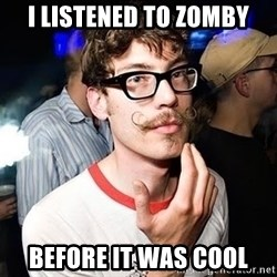 Super Smart Hipster - I listened to ZOMBY BEFORE IT WAS COOL