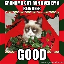 GRUMPY CAT ON CHRISTMAS - Grandma got run over by a reindeer good