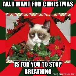 GRUMPY CAT ON CHRISTMAS - All i want for christmas is for you to stop breathing