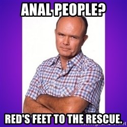 That 70's Show Red - anal people? red's feet to the rescue.