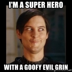 Tobey_Maguire - I'm a super hero with a goofy evil grin