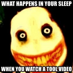 Tipical dream - WHAT HAPPENS IN YOUR SLEEP WHEN YOU WATCH A TOOL VIDEO