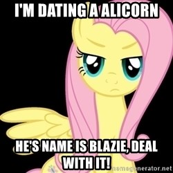 Fluttershy  - I'M dating a alicorn  He's name is Blazie, deal with it!