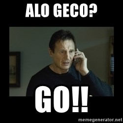 I will find you and kill you - alo geco? go!!