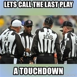 NFL Ref Meeting - LETS CALL THE LAST PLAY A TOUCHDOWN