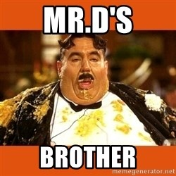 Fat Guy - MR.D'S BROTHER