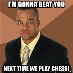 Successful Black Man - i'm gonna beat you next time we play chess!