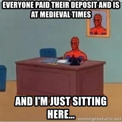 Spiderman Desk - Everyone paid their deposit and is at MEDIEVAL times AND i'm just sitting here...