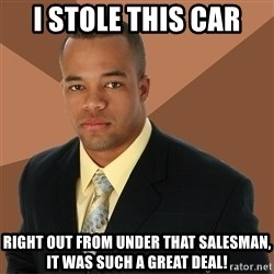 Successful Black Man - i stole this car right out from under that salesman, it was such a great deal!