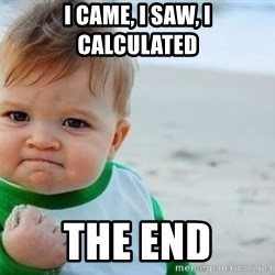 fist pump baby - I came, I saw, I calculated the end