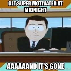 And it's gone - get super motivated at midnight Aaaaaand it's gone