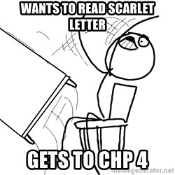 Desk Flip Rage Guy - wants to read SCARLET letter gets to chp 4