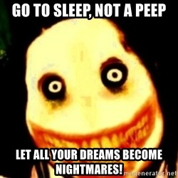 Tipical dream - GO TO SLEEP, NOT A PEEP LET ALL YOUR DREAMS BECOME NIGHTMARES!