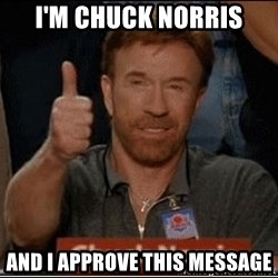 Chuck Norris Approves - I'm Chuck Norris and I approve this message