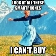 Look at all these - look at all these smartphones i can't buy