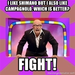 Harry Hill Fight - I like shimano but I also like campagnolo. Which is better? FIGHT!