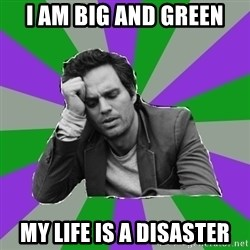 Forever Alone Bruce - I AM BIG AND GREEN MY LIFE IS A DISASTER