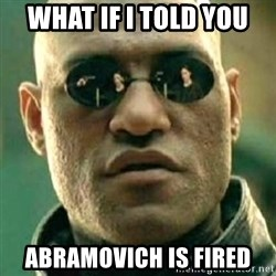 what if i told you matri - what if i told you  abramovich is fired