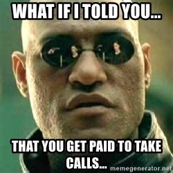 what if i told you matri - what if i told you... that you get paid to take calls...
