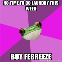 Foul Bachelorette Frog - no time to do laundry this week buy febreeze