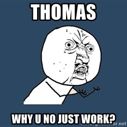 Y U No - Thomas Why u no just work?