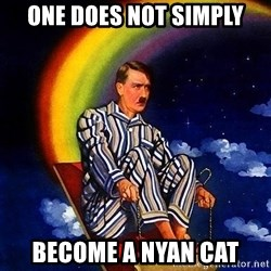 Bed Time Hitler - One does not simply Become a nyan cat